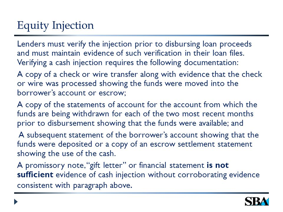 Equity Injection Lenders must verify the injection prior to disbursing loan proceeds and must maintain evidence of such verification in their loan files.