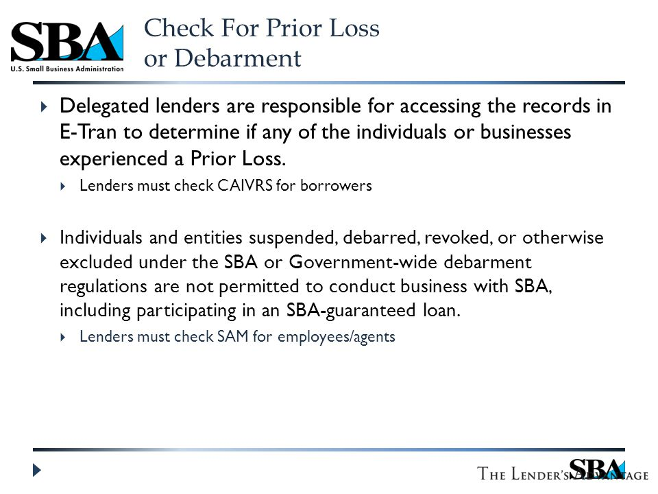 Check For Prior Loss or Debarment  Delegated lenders are responsible for accessing the records in E-Tran to determine if any of the individuals or businesses experienced a Prior Loss.