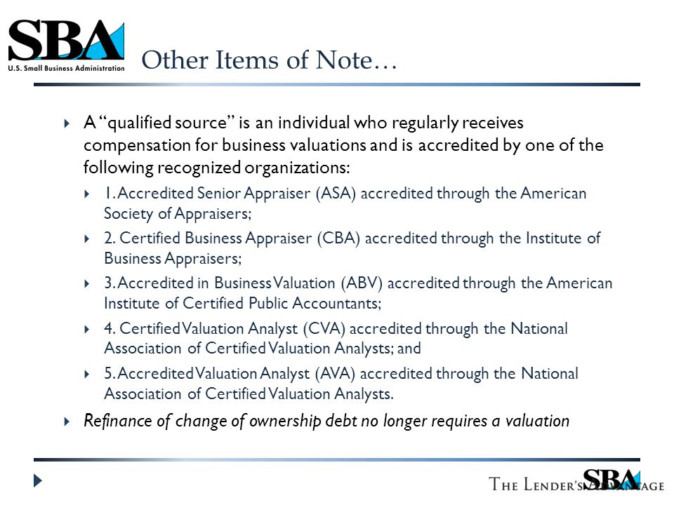 Other Items of Note…  A qualified source is an individual who regularly receives compensation for business valuations and is accredited by one of the following recognized organizations:  1.