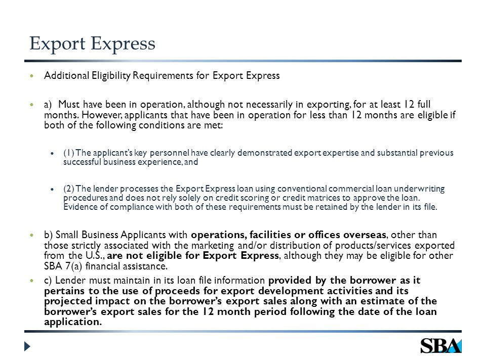 Export Express Additional Eligibility Requirements for Export Express a) Must have been in operation, although not necessarily in exporting, for at least 12 full months.