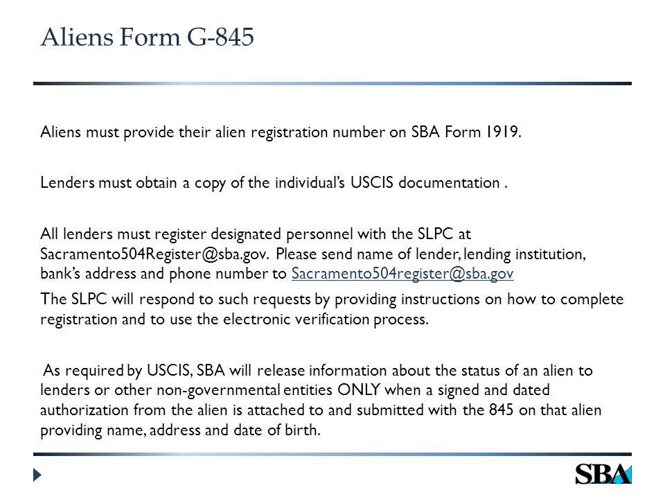 Aliens Form G-845 Aliens must provide their alien registration number on SBA Form 1919.