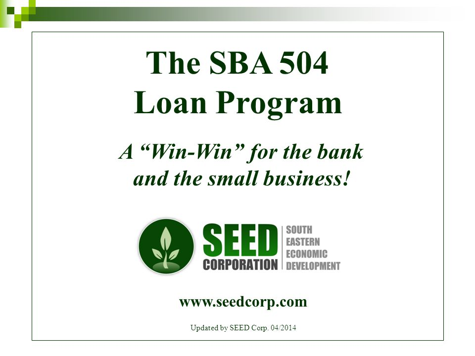 12 The 504 Process  Borrower or the bank submits a loan package to SEED.