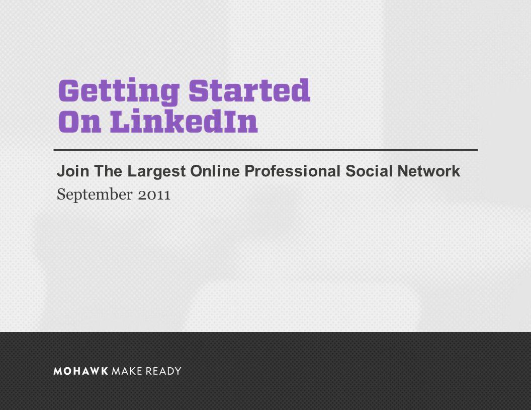September 2011 | Getting Started on LinkedIn Join The Largest Online Professional Social Network September 2011 0