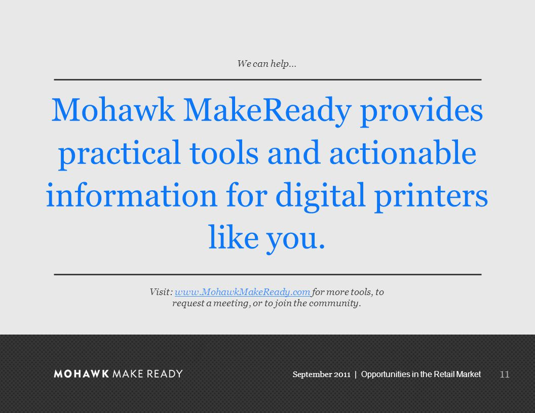 September 2011 | Opportunities in the Retail Market Mohawk MakeReady provides practical tools and actionable information for digital printers like you.