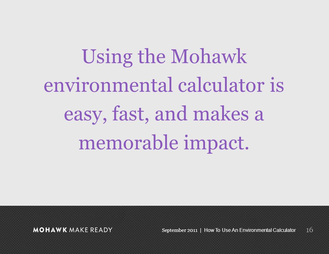 September 2011 | How To Use An Environmental Calculator Using the Mohawk environmental calculator is easy, fast, and makes a memorable impact.