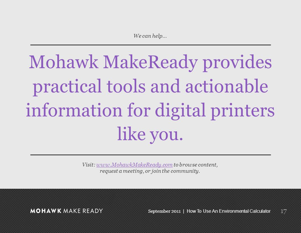 September 2011 | How To Use An Environmental Calculator Mohawk MakeReady provides practical tools and actionable information for digital printers like you.