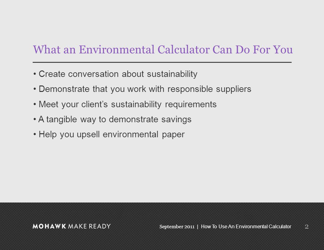 September 2011 | How To Use An Environmental Calculator 3 The easiest to use calculator—Mohawk's, of course.