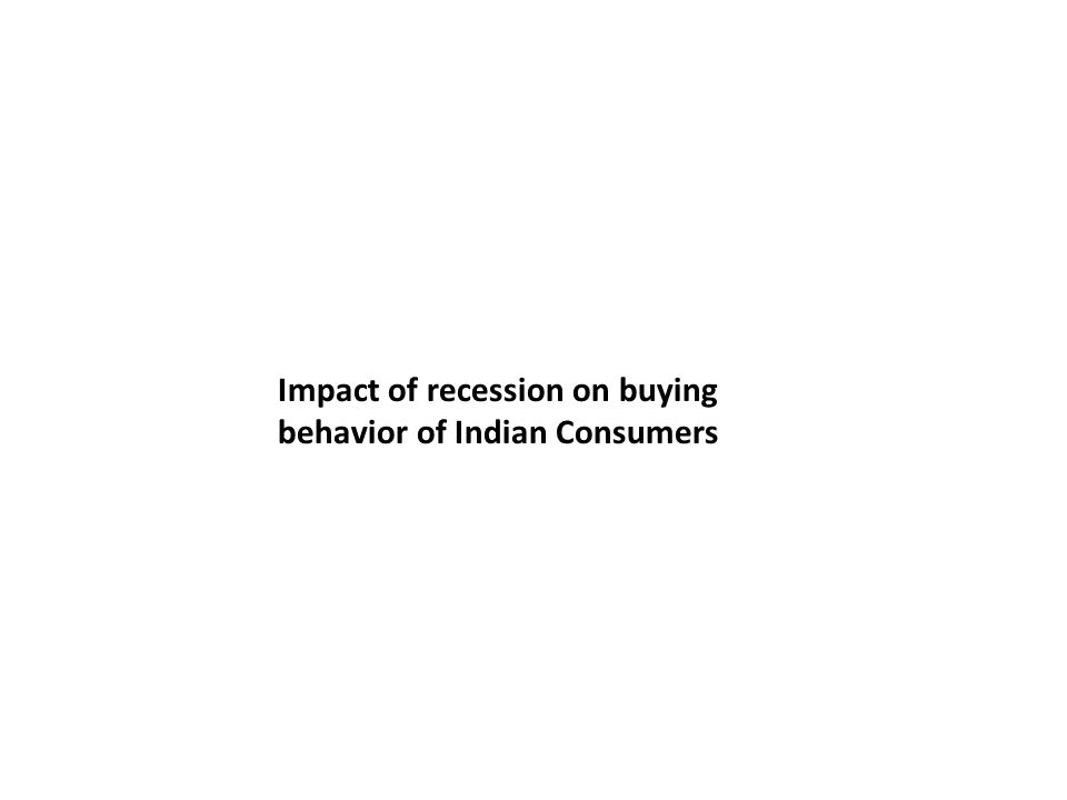 Impact of recession on buying behavior of Indian Consumers