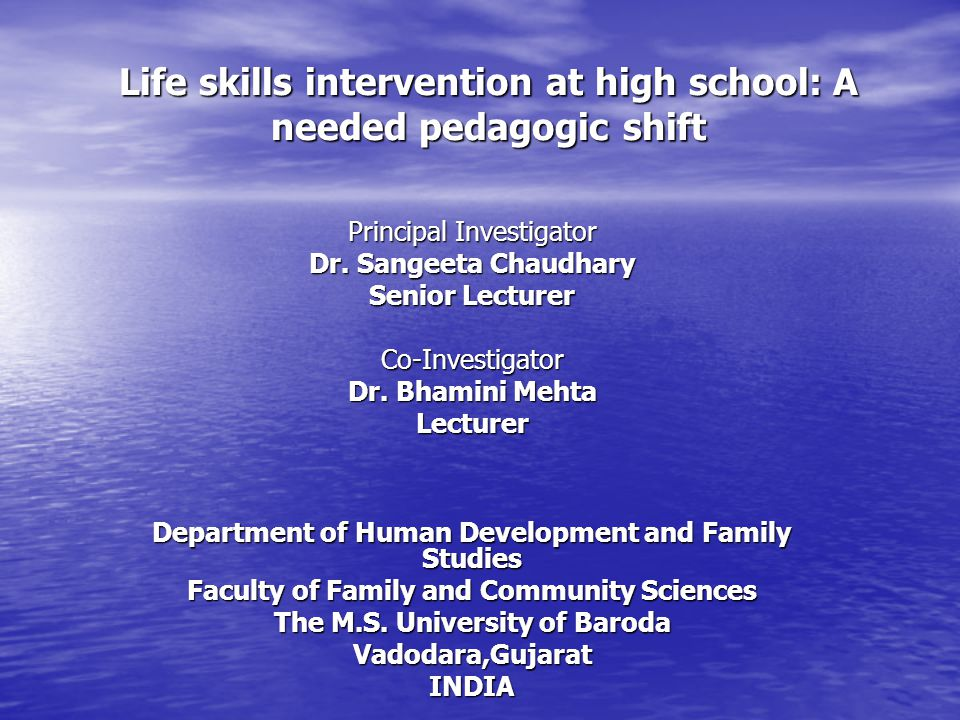 Life skills intervention at high school: A needed pedagogic shift Principal Investigator Dr.