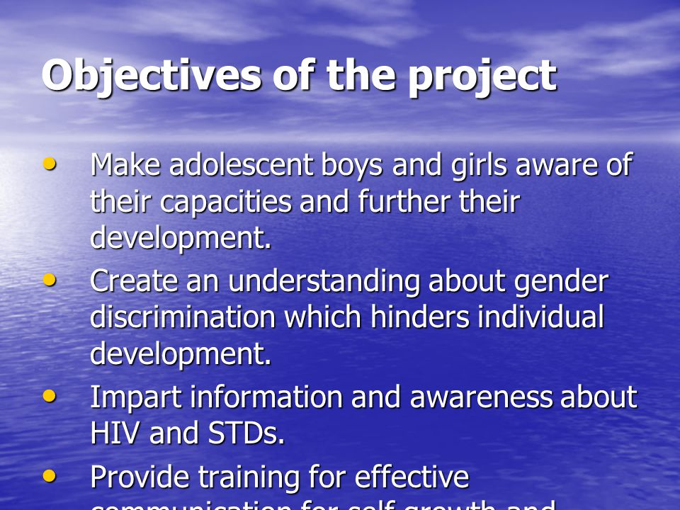 Objectives of the project Make adolescent boys and girls aware of their capacities and further their development.