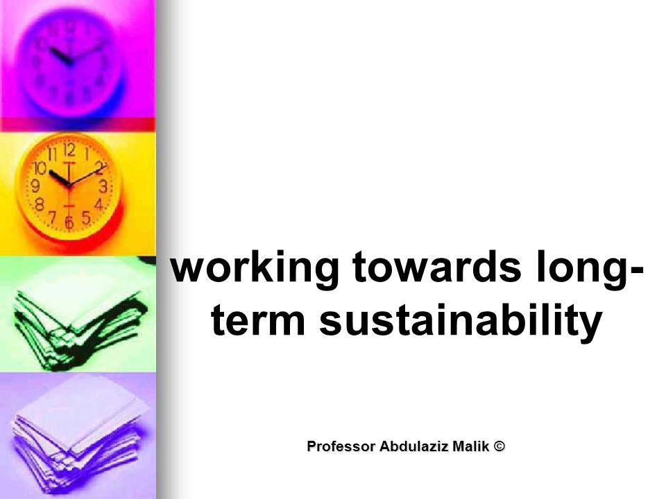 Professor Abdulaziz Malik © working towards long- term sustainability