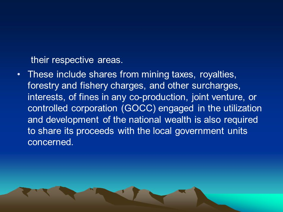 their respective areas. These include shares from mining taxes, royalties, forestry and fishery charges, and other surcharges, interests, of fines in