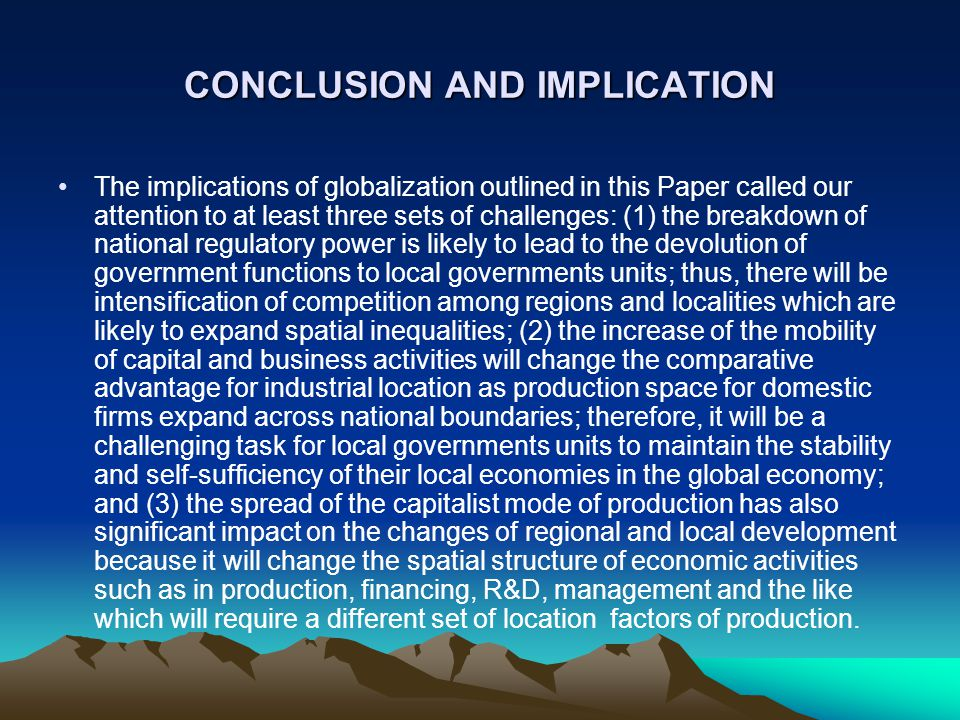 CONCLUSION AND IMPLICATION The implications of globalization outlined in this Paper called our attention to at least three sets of challenges: (1) the