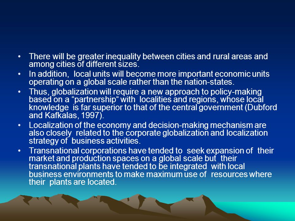 There will be greater inequality between cities and rural areas and among cities of different sizes. In addition, local units will become more importa