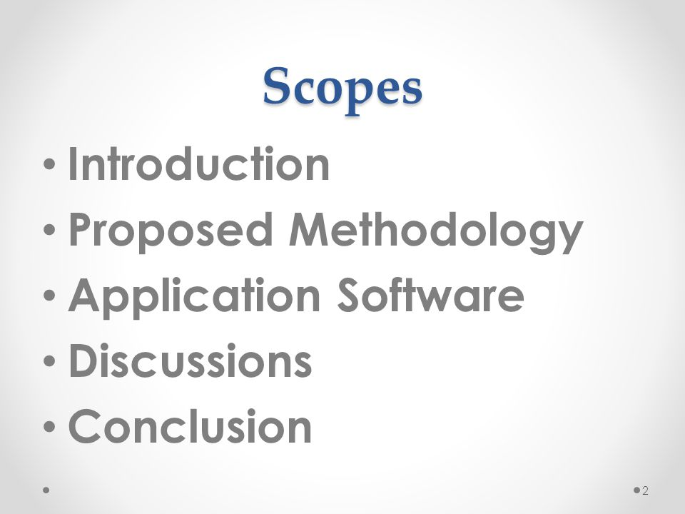 Scopes Introduction Proposed Methodology Application Software Discussions Conclusion 2