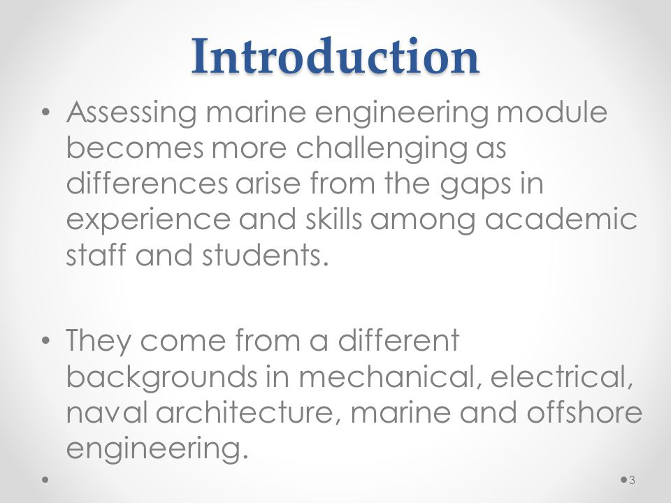 Introduction Assessing marine engineering module becomes more challenging as differences arise from the gaps in experience and skills among academic s