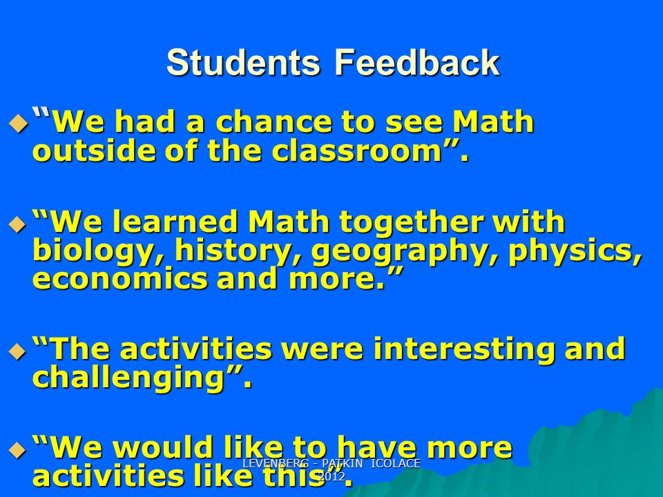 Students Feedback  We had a chance to see Math outside of the classroom .