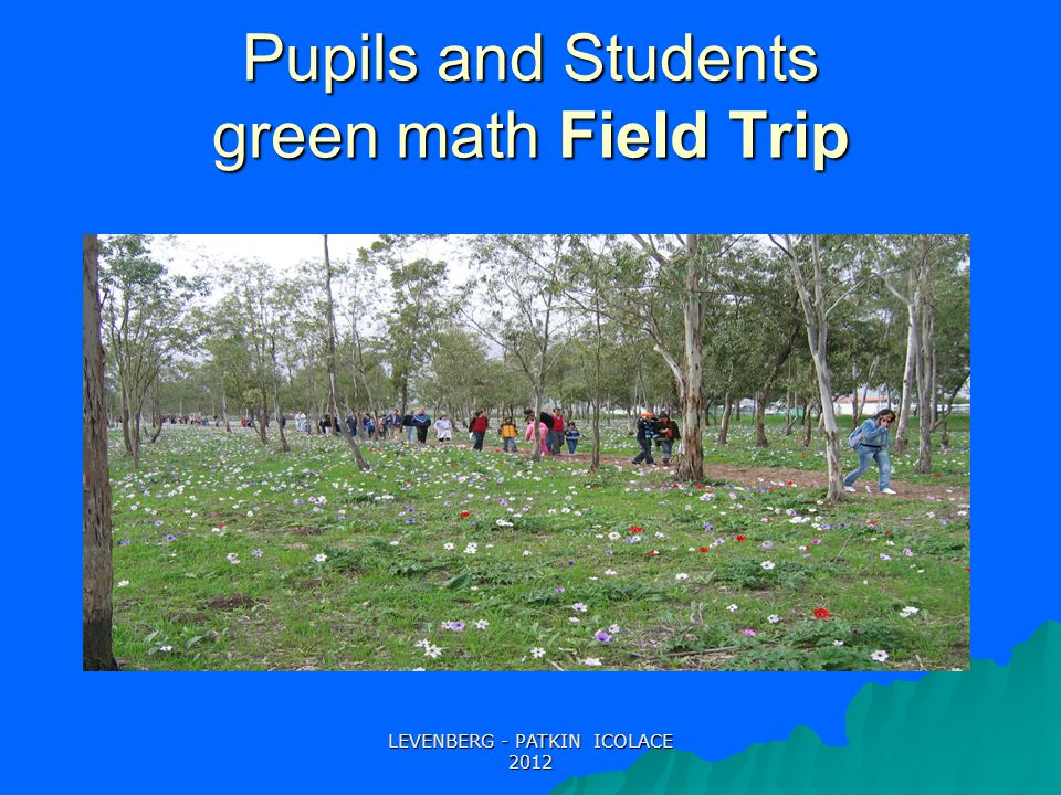 Pupils and Students green math Field Trip LEVENBERG - PATKIN ICOLACE 2012