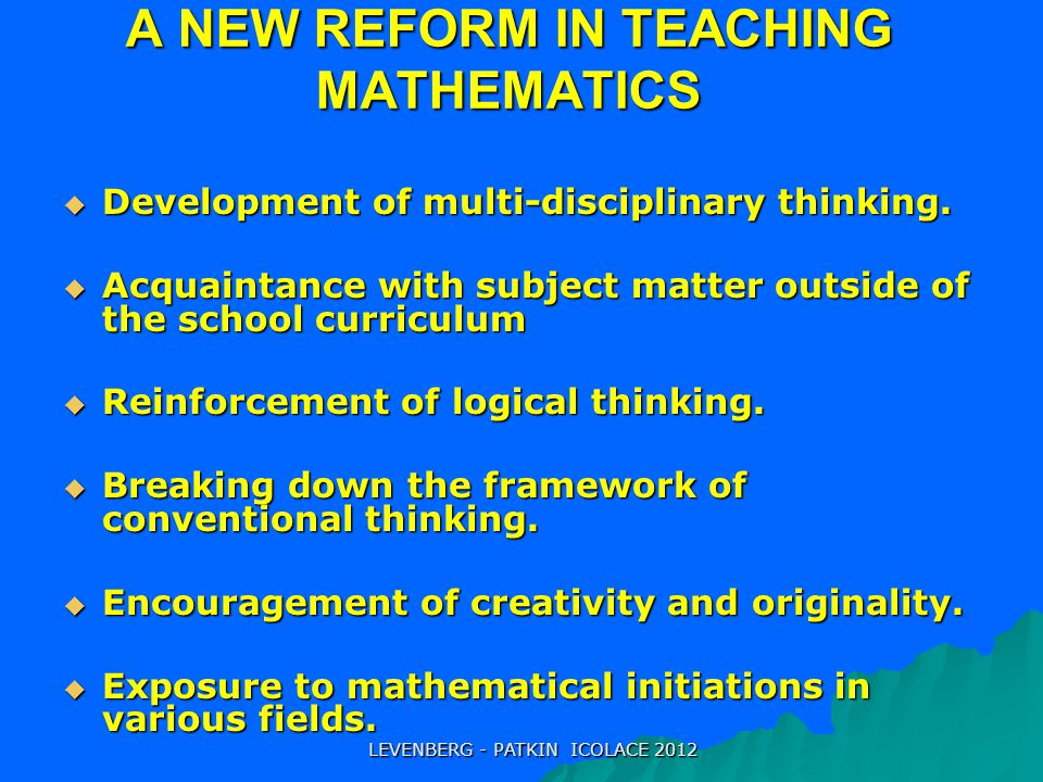 A NEW REFORM IN TEACHING MATHEMATICS  Development of multi-disciplinary thinking.