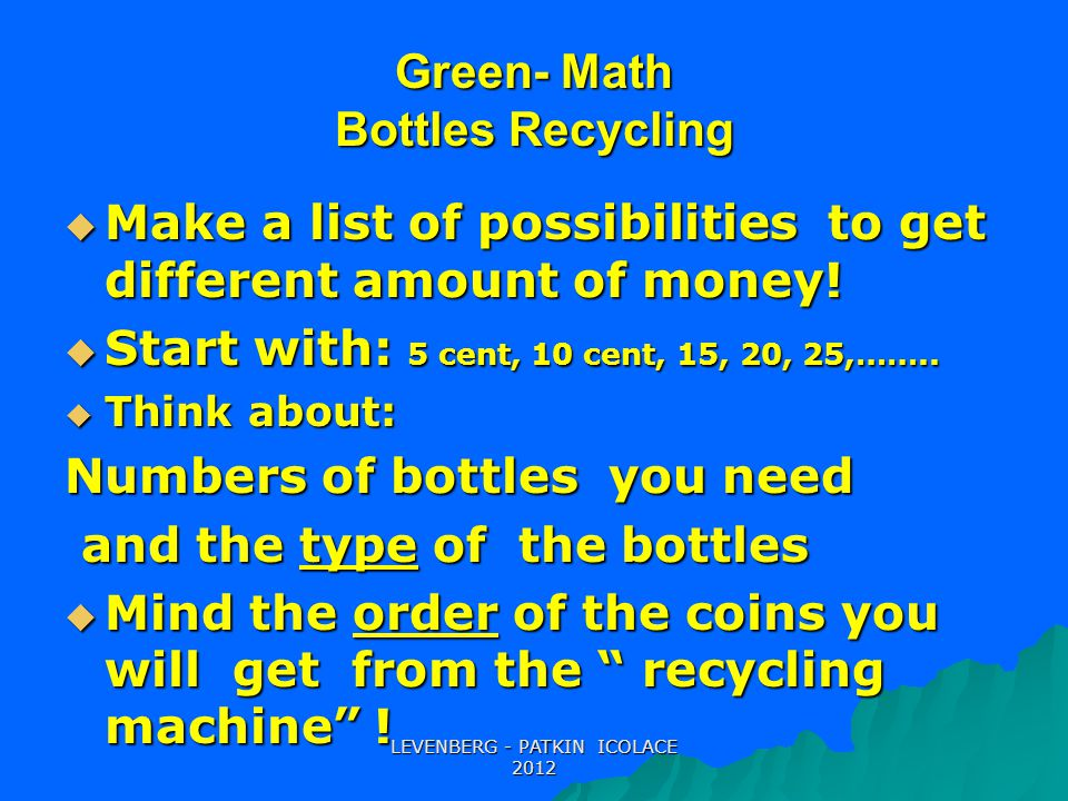 Green- Math Bottles Recycling  Make a list of possibilities to get different amount of money.