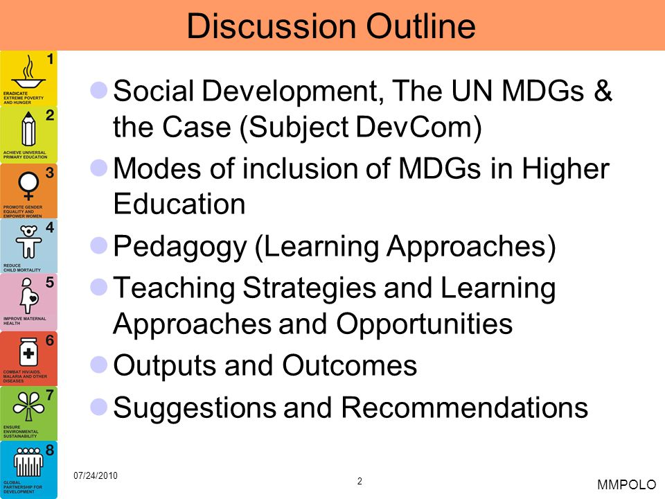 13 07/24/2010 MMPOLO Sample Activity: Docus & MTVs Objective: To apply the concept of the UN MDG by producing a documentary feature and original song and music video.