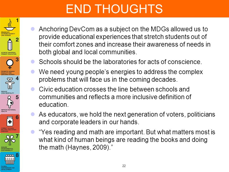 END THOUGHTS Anchoring DevCom as a subject on the MDGs allowed us to provide educational experiences that stretch students out of their comfort zones