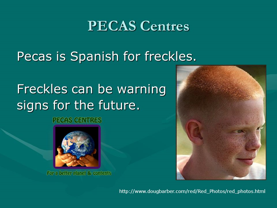 PECAS Centres Pecas is Spanish for freckles. Freckles can be warning signs for the future.