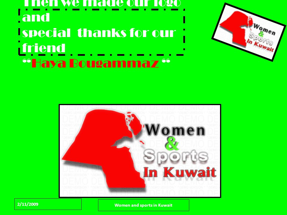 2/11/2009 Women and sports in Kuwait Then we made our logo and special thanks for our friend Haya Bougammaz