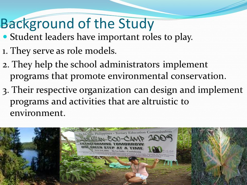 Background of the Study Student leaders have important roles to play.