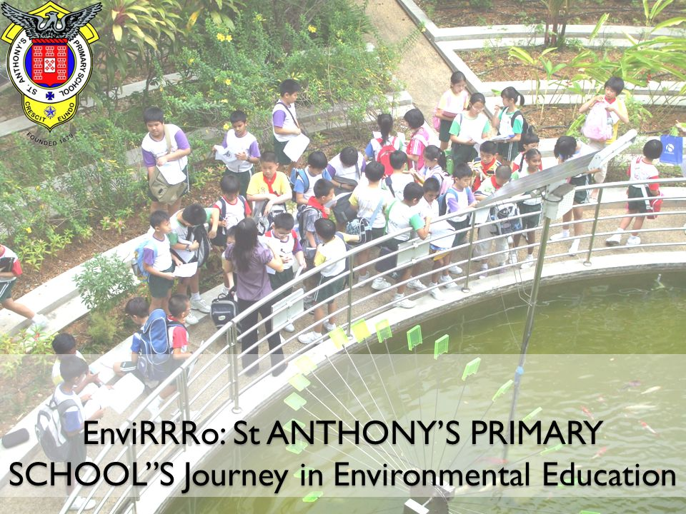 EnviRRRo: St ANTHONY'S PRIMARY SCHOOL S Journey in Environmental Education