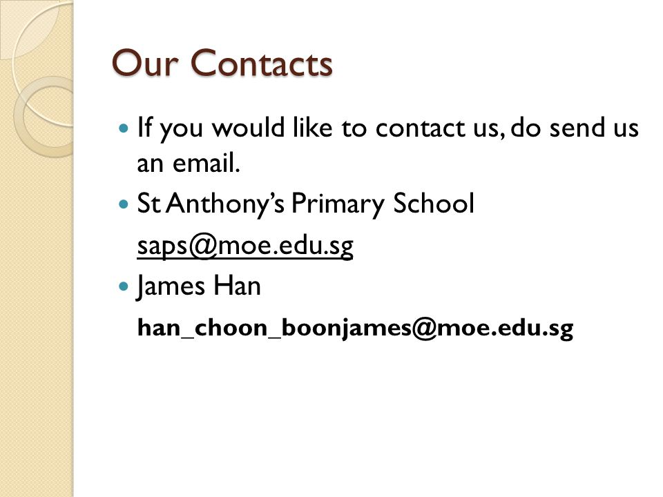 Our Contacts If you would like to contact us, do send us an email.