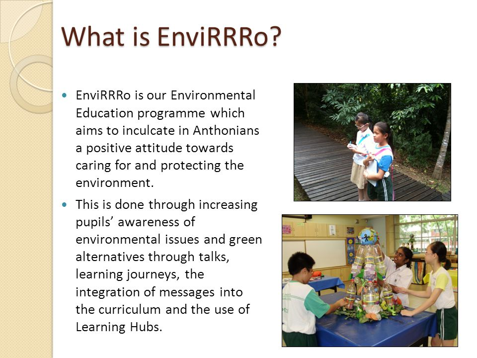 Aim of EnviRRRo To integrate our environmental education into our school elements, partnerships and review process.
