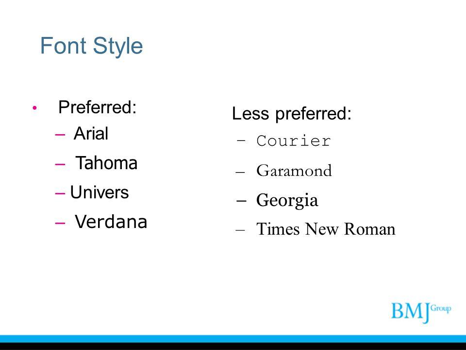Font Style Preferred: – Arial – Tahoma –Univers – Verdana Less preferred: –Courier –Garamond –Georgia –Times New Roman