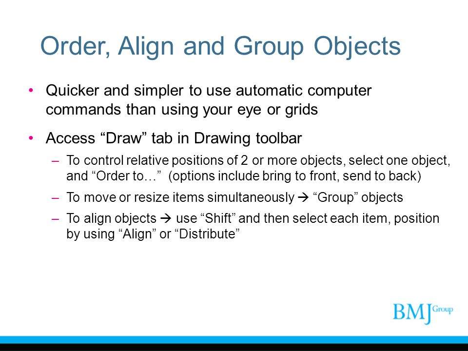 """Order, Align and Group Objects Quicker and simpler to use automatic computer commands than using your eye or grids Access """"Draw"""" tab in Drawing toolba"""