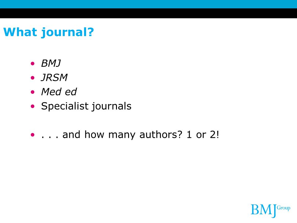 What journal BMJ JRSM Med ed Specialist journals... and how many authors 1 or 2!