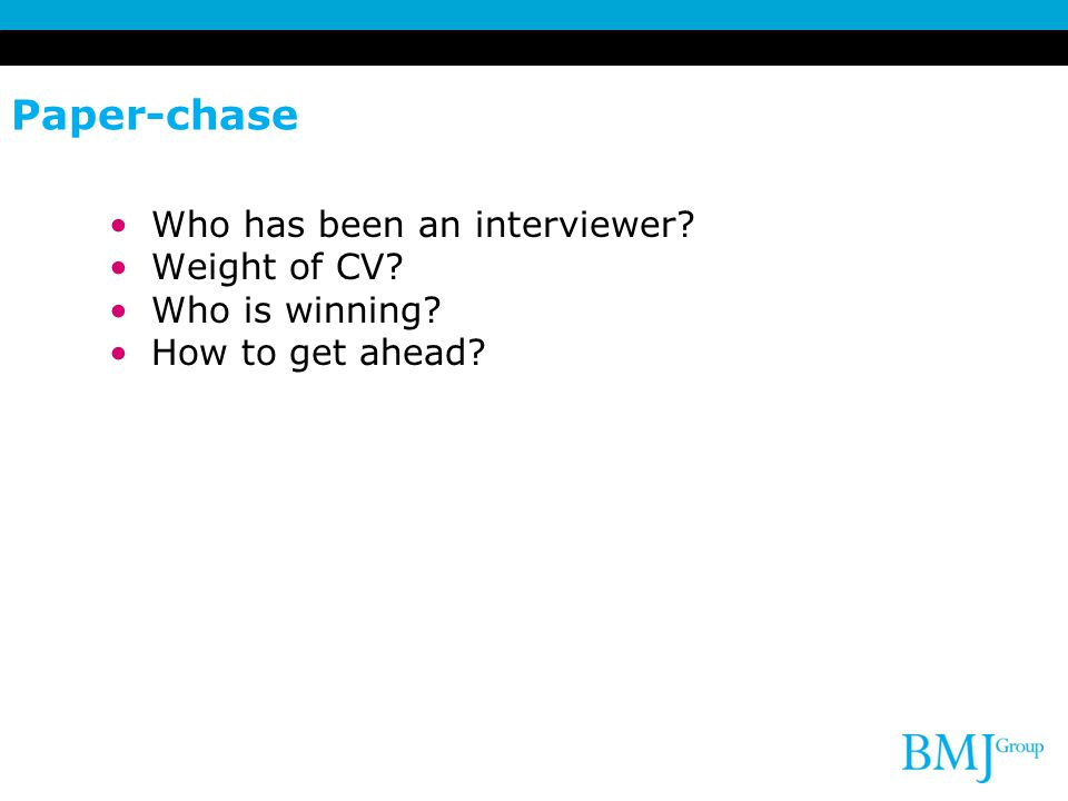 Paper-chase Who has been an interviewer Weight of CV Who is winning How to get ahead