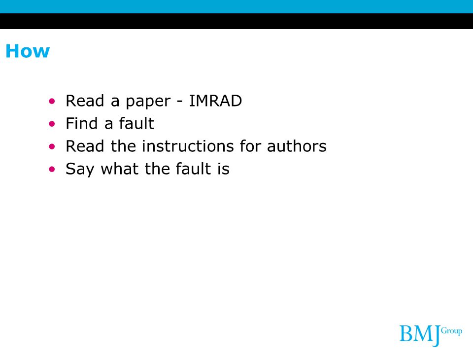 How Read a paper - IMRAD Find a fault Read the instructions for authors Say what the fault is