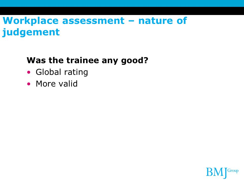 Workplace assessment – nature of judgement Was the trainee good enough for a particular purpose?