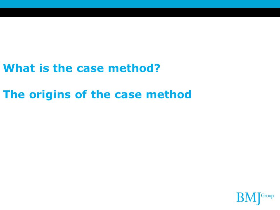 What is the case method The origins of the case method