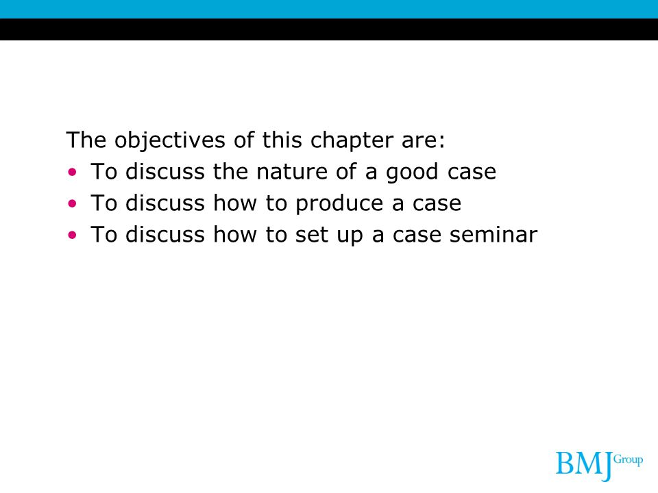 The objectives of this chapter are: To discuss the nature of a good case To discuss how to produce a case To discuss how to set up a case seminar