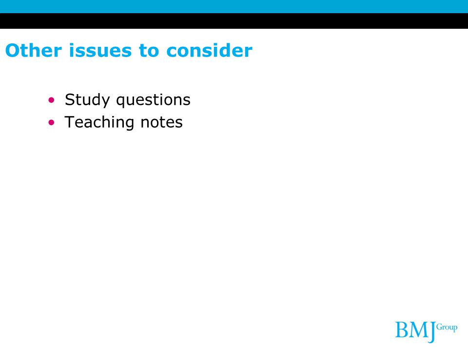 Other issues to consider Study questions Teaching notes