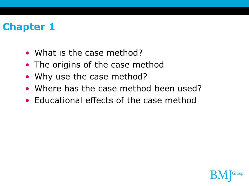 Chapter 1 What is the case method. The origins of the case method Why use the case method.