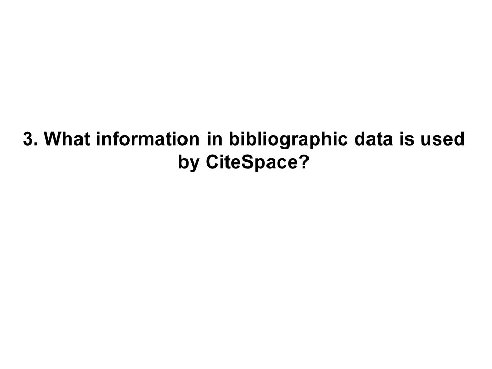 3. What information in bibliographic data is used by CiteSpace