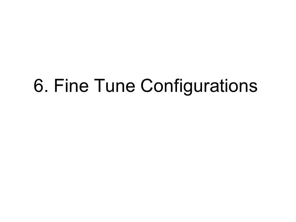 6. Fine Tune Configurations