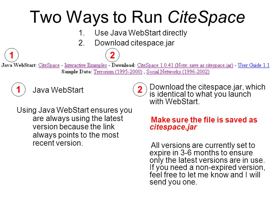 Two Ways to Run CiteSpace 1.Java WebStart Using Java WebStart ensures you are always using the latest version because the link always points to the most recent version.