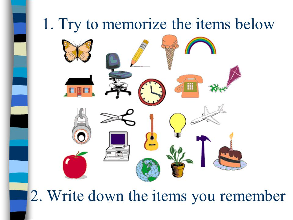 1. Try to memorize the items below 2. Write down the items you remember