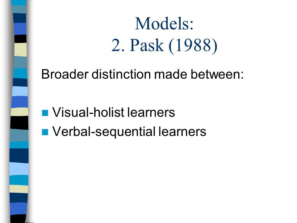 Broader distinction made between: Visual-holist learners Verbal-sequential learners