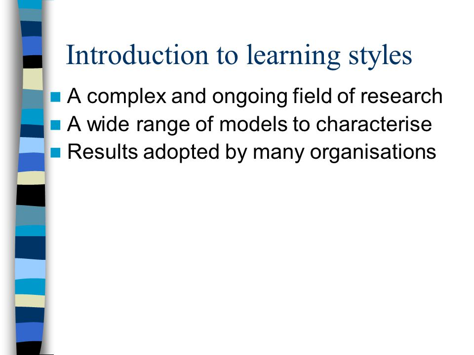 History and scope Learning styles research began in 1960s By 2006 over 650 books published on learning styles Over 4500 articles in scholarly publications 26,000 websites