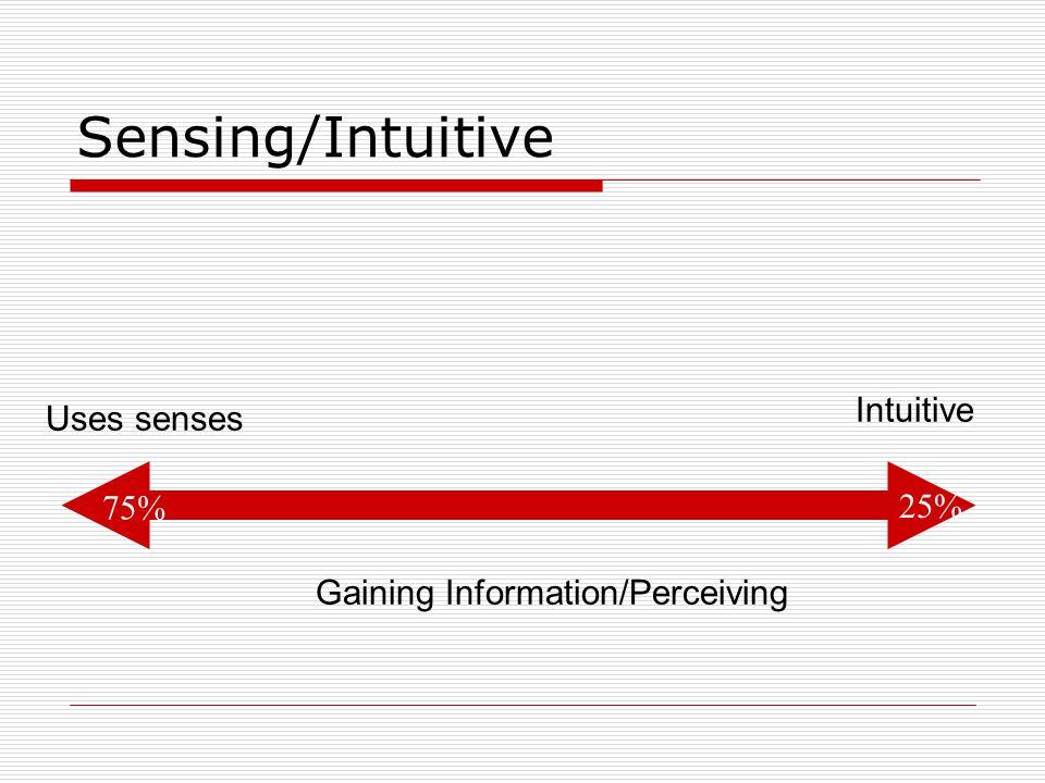 Sensing/Intuitive Gaining Information/Perceiving Uses senses Intuitive 75% 25%