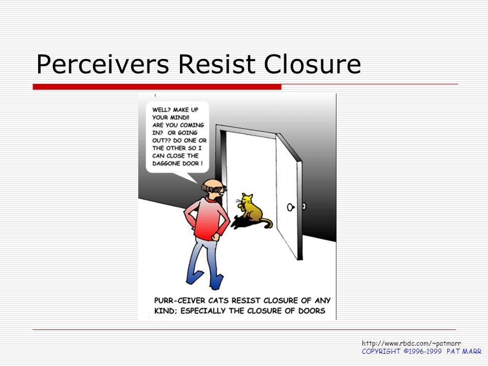 Perceivers Resist Closure http://www.rbdc.com/~patmarr COPYRIGHT ©1996-1999 PAT MARR